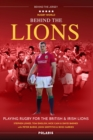 Behind the Lions : Playing Rugby for the British & Irish Lions - eBook