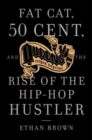 Fat Cat, 50 Cent And The Rise Of The Hip-hop Hustler - Book