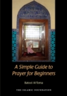 A Simple Guide to Prayer for Beginners : For New Muslims - eBook