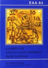 EAA 84: A Corpus of Anglo-Saxon Material from Suffolk - Book