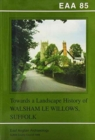 EAA 85: Towards a Landscape History of Walsham le Willows, Suffolk - Book
