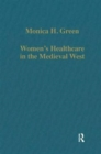 Women's Healthcare in the Medieval West : Texts and Contexts - Book
