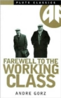 Farewell to the Working Class : An Essay on Post-Industrial Socialism - Book