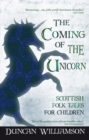 The Coming of the Unicorn : Scottish Folk Tales for Children - eBook