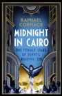 Midnight in Cairo : The Female Stars of Egypt's Roaring `20s - Book
