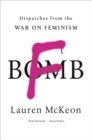 F-Bomb : Dispatches from the War on Feminism - eBook