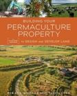 Building Your Permaculture Property : A Five-Step Process to Design and Develop Land - Book