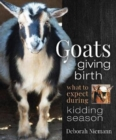 Goats Giving Birth : What to Expect during Kidding Season - Book