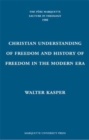 The Christian Understanding of Freedom and History of Freedom in the Modern Era - Book