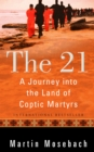The 21 : A Journey into the Land of Coptic Martyrs - eBook