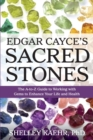 Edgar Cayce's Sacred Stones : The A-to-Z Guide to Working with Gems to Enhance Your Life and Health - eBook