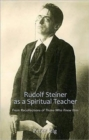 Rudolf Steiner as a Spiritual Teacher : From Recollections of Those Who Knew Him - Book