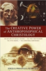 The Creative Power of Anthroposophical Christology : An Outline of Occult Science the First Goetheanum the Fifth Gospel the Christmas Conference - Book