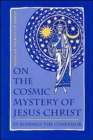 St. Maximus the Confessor : Patristics on the Cosmic Mystery of Jesus Christ - Book