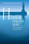 Harbor for Our Hope : On acquiring Peace Amidst Suffering - Book
