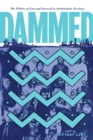 Dammed : The Politics of Loss and Survival in Anishinaabe Territory - eBook