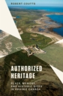 Authorized Heritage : Place, Memory, and Historic Sites in Prairie Canada - eBook