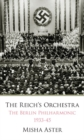 The Reich's Orchestra (1933-1945) : The Berlin Philharmonic -- 1933-45 - Book