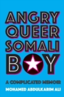 Angry Queer Somali Boy : A Complicated Memoir - Book