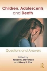 Children, Adolescents, and Death : Questions and Answers - Book