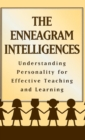 The Enneagram Intelligences : Understanding Personality for Effective Teaching and Learning - Book