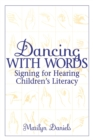 Dancing with Words : Signing for Hearing Children's Literacy - Book