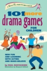 101 More Drama Games for Children : New Fun and Learning with Acting and Make-Believe - Book