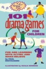 101 Drama Games for Children : Fun and Learning with Acting and Make-Believe - eBook