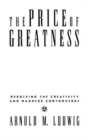 The Price of Greatness : Resolving the Creativity and Madness Controversy - Book