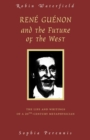 Rene Guenon and Teh Future of the West : The Life and Writings of a 20th Century Metaphysician - Book