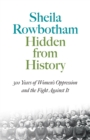 Hidden From History : 300 Years of Women's Oppression and the Fight Against It - Book