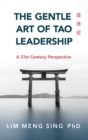The Gentle Art of Tao Leadership : A 21st Century Perspective - Book