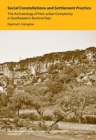Social Constellations and Settlement Practice - The Archaeology of Non-Urban Complexity in Southeastern Burkina Faso - Book
