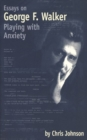 Essays on George F. Walker : Playing with Anxiety - Book