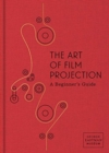 The Art of Film Projection : A Beginner's Guide - Book