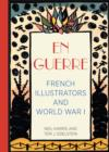 En Guerre : French Illustrators and World War I - Book