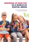 Growing up Healthy in a World of Digital Media : A guide for parents and caregivers of children and adolescents - Book