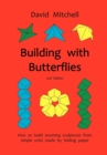 Building with Butterflies : How to Build Stunning Sculptures from Simple Units Made by Folding Paper - Book