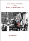 Can Her Glory Ever Fade? : A Life of Mary Seacole - Book