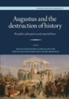 Augustus and the Destruction of History : The politics of the past in early imperial Rome - Book