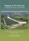 Digging at the Gateway: Archaeological landscapes of south Thanet : The Archaeology of the East Kent Access (Phase II) Volume 1: The Sites - Book