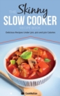 The Skinny Slow Cooker Recipe Book : Delicious Recipes Under 300, 400 and 500 Calories - Book