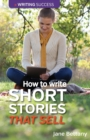 How to Write Short Stories That Sell : Creating Short Fiction for the Magazine Markets - Book