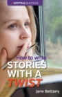 How to Write Stories with a Twist : Creating Twist Plots for Short Stories and Novels - Book