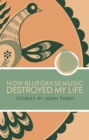 How Bluegrass Music Destroyed My Life - Book