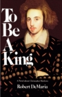 To be a King : A Novel About Christopher Marlowe - Book