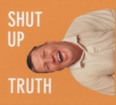 Michael Schmelling : Shut Up Truth - Book