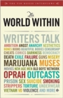 The World within : Writers Talk Ambition, Aesthetics, Bones, Books, Beautiful Bodies, Censorship, Cheats, Comics, Darkness, Democracy, Death, Exile, ... Men, Old Boys' Network, Oprah, Outcasts... - Book