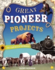 Great Pioneer Projects : You Can Build Yourself - eBook