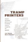 Tramp Printers : Adventures and Forgotten Paths Once Traced by Wandering Artisans of Newspapering and Typography - Book